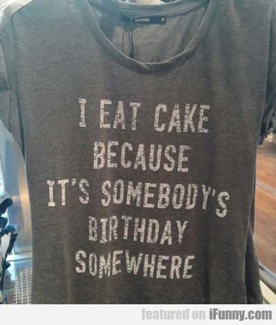 I Eat Cake Because...