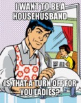 I Want To Be A Househusband...