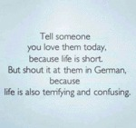 Tell Someone You Love Them Today....