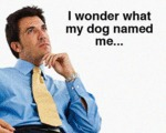 I Wonder What My Dog Has Named Me?