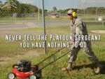 Never Tell The Platoon Sergeant...