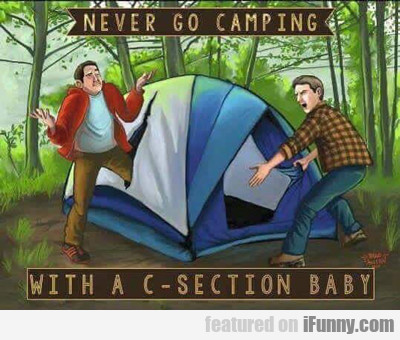 Never Go Camping...