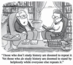 Those Won't Don't Study History Are...
