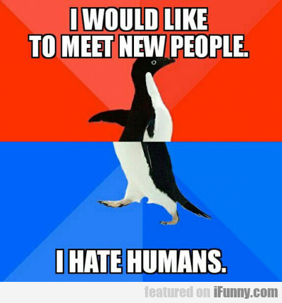 i would like to meet new people...