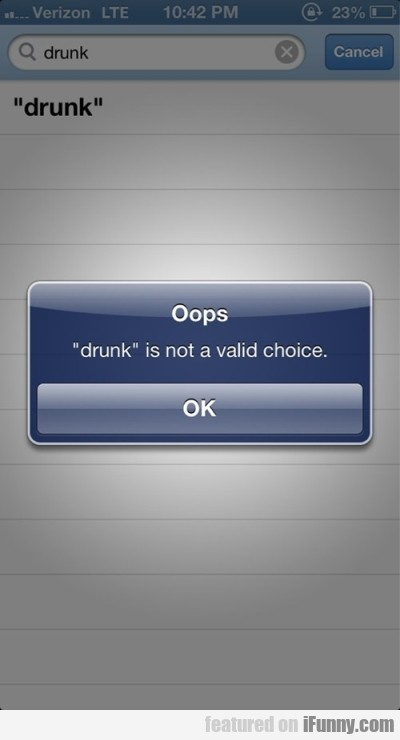 Oops... Drunk Is Not A Valid Choice