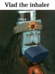 Vlad The Inhaler...