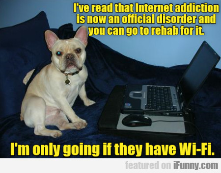 I've Read That Internet Addiction Is Now...