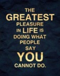 The Greatest Pleasure In Life Is...