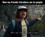 How My Friends Introduce Me To People...