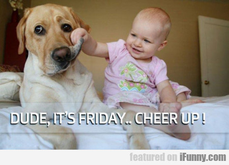 Dude It's Friday, Cheer Up
