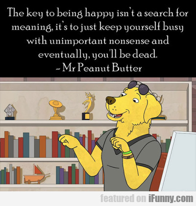 The key to being happy isn't a search for...