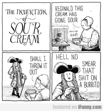 The Invention Of Sour Cream...