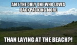 Am I The Only One Who Loves Backpacking More...