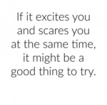 If It Excites You And Scares You...