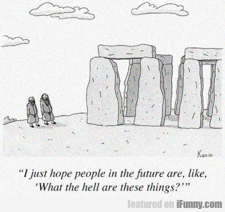 I Just Hope People In The Future Are...