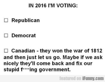In 2016 I'm Voting - Republican - Democrat...