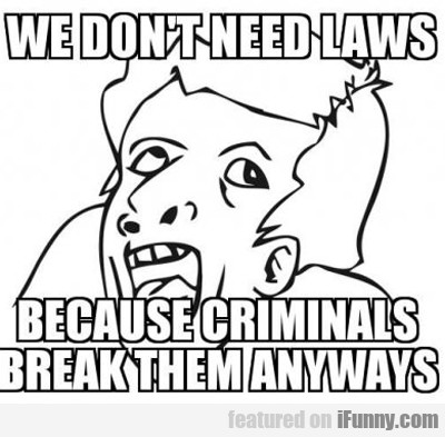 We Don't Need Laws...