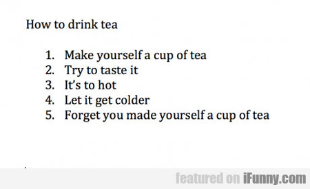 How To Drink Your Tea...
