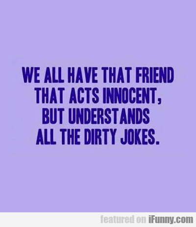 We All Have A Friend That...