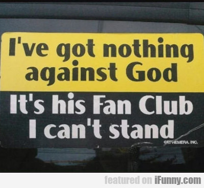 I Got Nothing Against God...