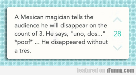a mexican magician tells the audience...