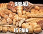 Bread Is Pain...