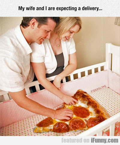 My Wife And I Expecting A Delivery...