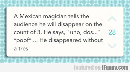 A Mexican Magician Tells The Audience He...
