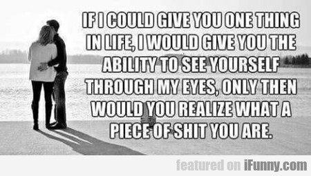 if i could give you one thing in life...