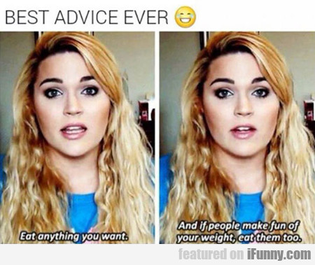The Best Advice Ever...