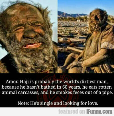 The World's Dirtiest Man...
