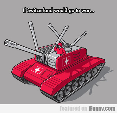 If Switzerland Had An Army...