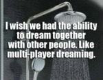 I Wish We Had The Ability To Dream Together...