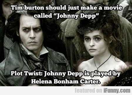 Tim Burton Should Make A Johnny Depp Movie...