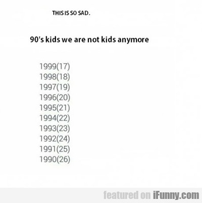 90s Kids Are Now....