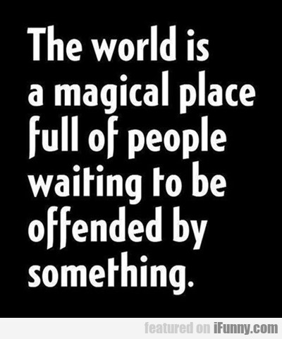The World Is A Magical Place With People...