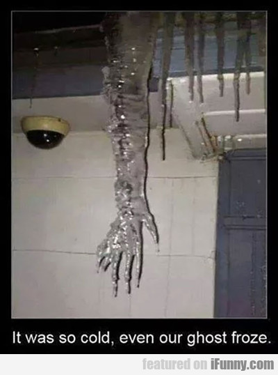 Even The Ghost Froze...