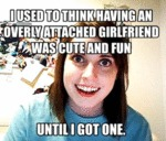 I Used To Think I Wanted An Overly Attached...