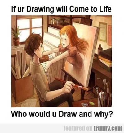 If Your Drawings Could Come To Life...