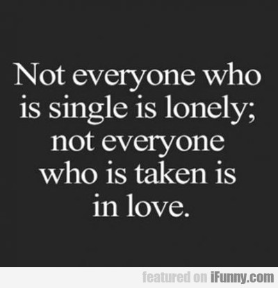 Not Everyone Who Is Single Is Happy...