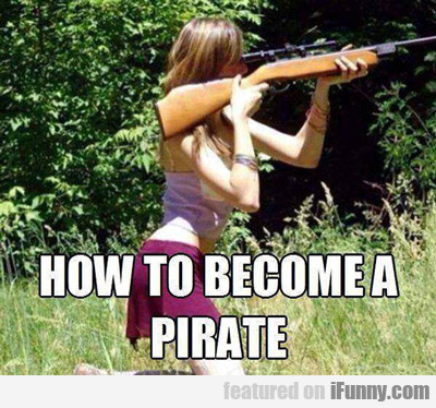 How You Become A Pirate...