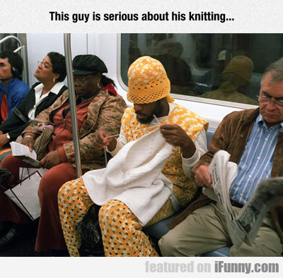 He Really Likes To Knit...