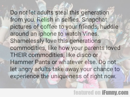 Do Not Let Adults Steal This Generation From You