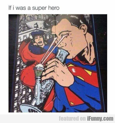 If I Was A Superhero...