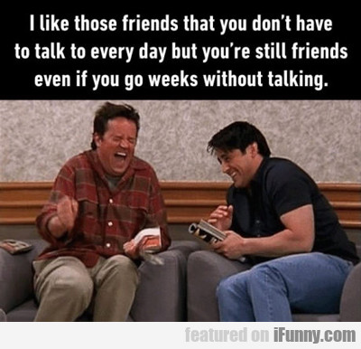 I Like Those Friends...