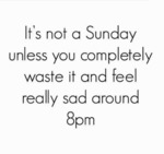 It's Not Sunday Unless You Waste The Whole Day...