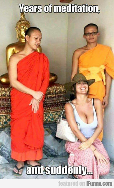 Years As A Monk. Suddenly...