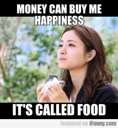 Money Can Buy Me Happiness...