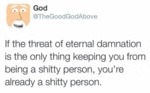 If The Threat Of Eternal Damnation...