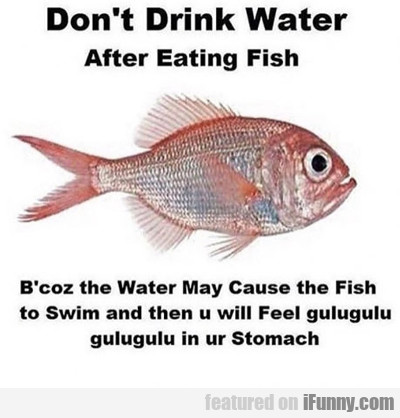 Don't Drink Water...